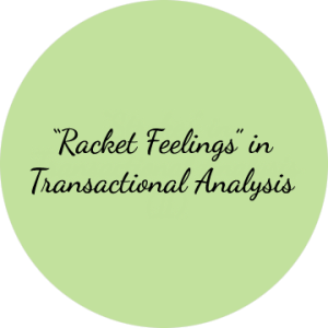 Racket, Transactional Analysis, T.A., Eric Berne, Feelings, Racket Feelings, Authentic Feelings
